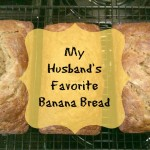 My Husband's Favorite Banana Bread