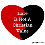 Hate Is Not A Christian Value