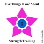 Five Reasons I Love Strength Training