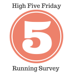 High Five Friday Running Survey