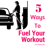 5 Ways To Fuel Your Workout