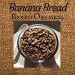 Banana Bread Baked OatmealRecipe
