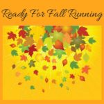Ready For Fall Running